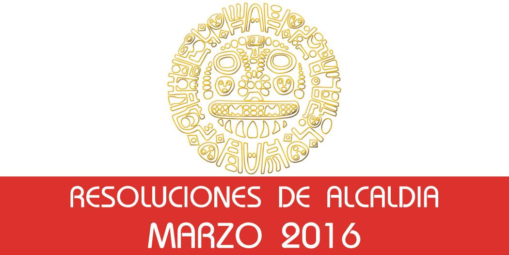 Resoluciones de Alcaldía – Marzo 2016