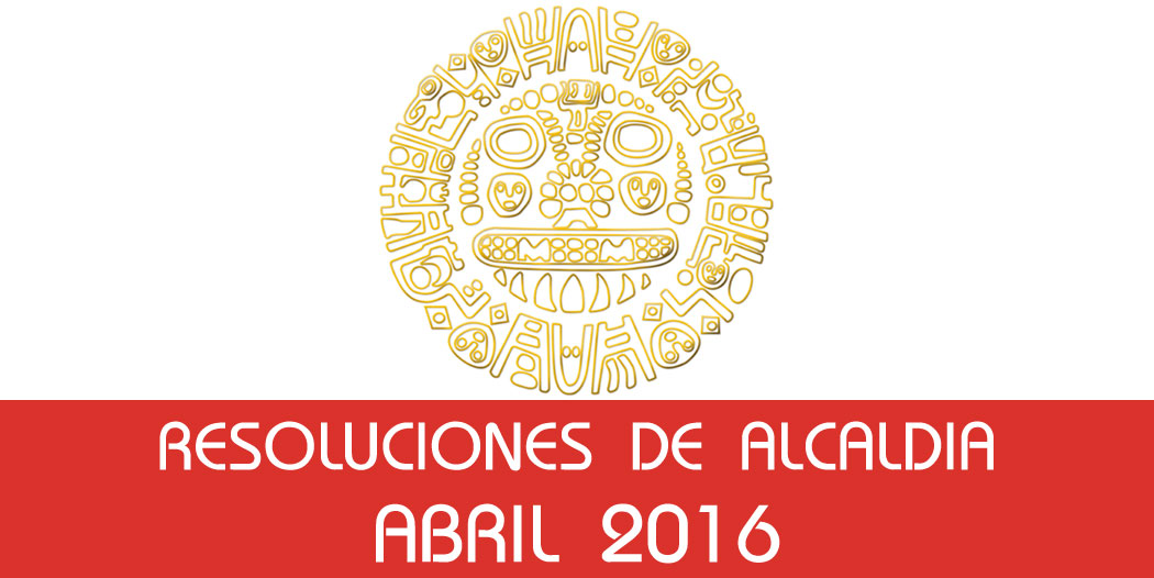 Resoluciones de Alcaldía – Abril 2016