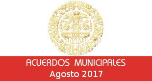 Acuerdos Municipales – Agosto 2017